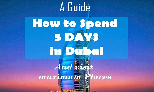 Beingatraveler - being a traveler - How to spend 5 days in dubai