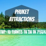 PHUKET ATTRACTIONS – TOP 10 MUST TO DO THINGS IN PHUKET
