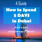 HOW TO SPEND 5 DAYS IN DUBAI AND VISIT MAXIMUM PLACES – A GUIDE